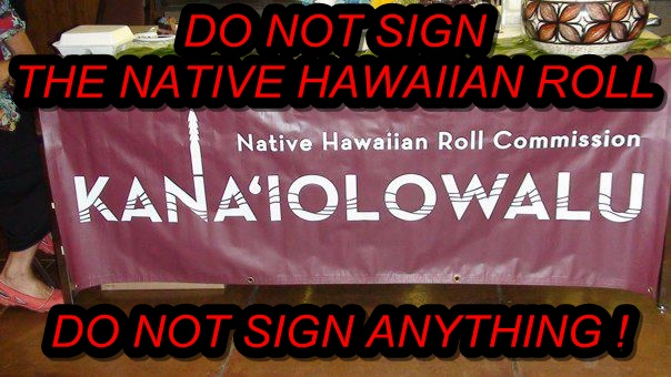 Stop the Akaka Bill. Stop the Native Hawaiian Roll. Stop stealing from Hawaiians!